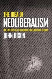 The Idea of Neoliberalism by John Dixon