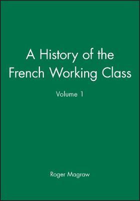 A History of the French Working Class, Volume 1 by Roger Magraw image