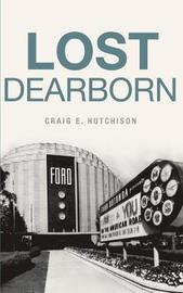 Lost Dearborn by Craige Hutchison