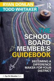 The School Board Member's Guidebook by Todd Whitaker