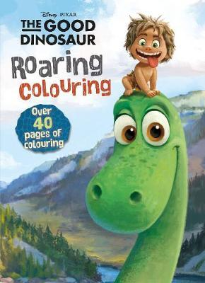 Disney Pixar The Good Dinosaur Roaring Colouring by Parragon Books Ltd