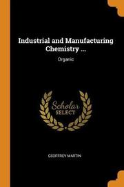 Industrial and Manufacturing Chemistry ... by Geoffrey Martin