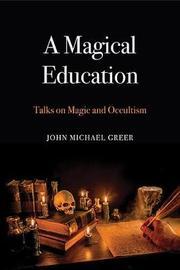 A Magical Education by John Michael Greer