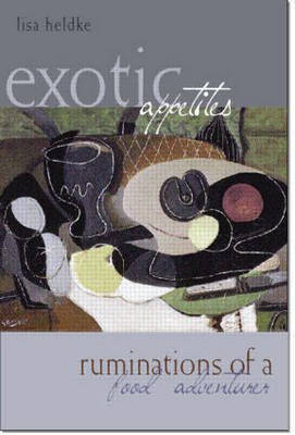 Exotic Appetites by Lisa M. Heldke