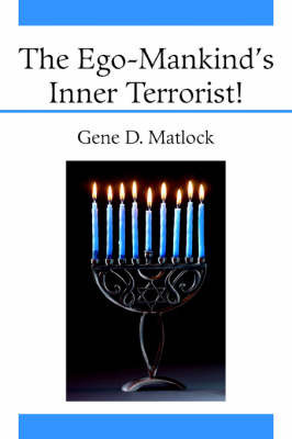 The Ego-Mankind's Inner Terrorist! by Gene D. Matlock