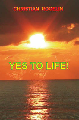 Yes to Life! by Christian Rogelin
