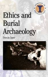 Ethics and Burial Archaeology by Duncan Sayer