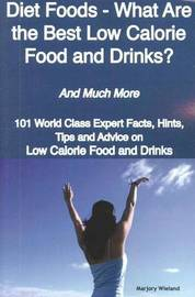 Diet Foods - What Are the Best Low Calorie Food and Drinks? - And Much More - 101 World Class Expert Facts, Hints, Tips and Advice on Low Calorie Food image