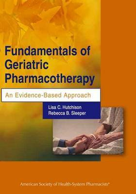 Fundamentals of Geriatric Pharmacotherapy: An Evidence-based Approach by Lisa C Hutchinson