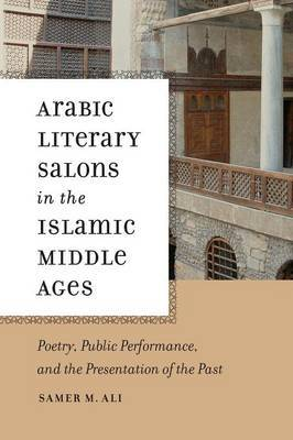 Arabic Literary Salons in the Islamic Middle Ages by Samer M. Ali