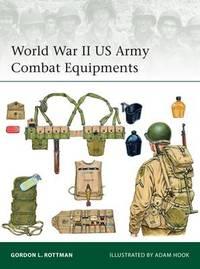World War II US Army Combat Equipments by Gordon L. Rottman