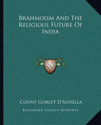 Brahmoism and the Religious Future of India by Count Goblet D'Alviella image