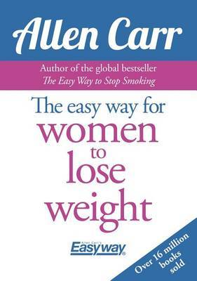 Allen Carr's Easy Way for Women to Lose Weight by Allen Carr