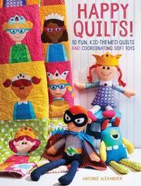 Happy Quilts ! by Antonie Alexander