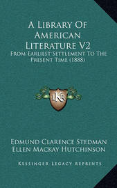 A Library of American Literature V2: From Earliest Settlement to the Present Time (1888) by Edmund Clarence Stedman