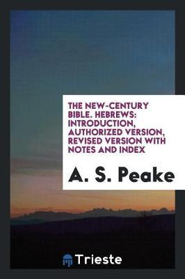 The New-Century Bible. Hebrews by A.S. Peake