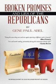 Broken Promises and Lies of the Republicans by Gene Paul Abel