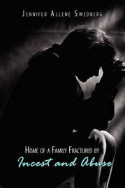 Home of a Family Fractured by Incest and Abuse by Jennifer Allene Swedberg
