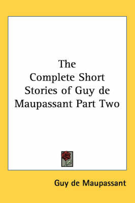 The Complete Short Stories of Guy De Maupassant Part Two by Guy de Maupassant