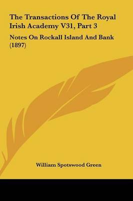 The Transactions of the Royal Irish Academy V31, Part 3: Notes on Rockall Island and Bank (1897) by William Spotswood Green