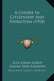 A Course in Citizenship and Patriotism (1918) by Ella Lyman Cabot