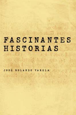 Fascinantes Historias by JOSE ROLANDO VARELA