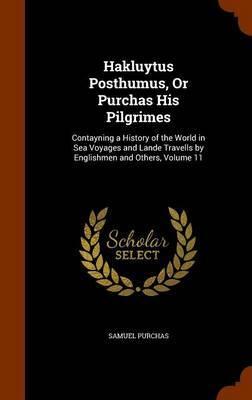 Hakluytus Posthumus, or Purchas His Pilgrimes by Samuel Purchas