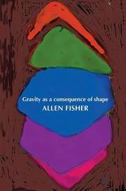 Gravity as a Consequence of Shape by Allen Fisher image