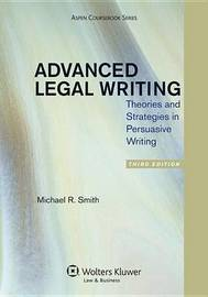 Advanced Legal Writing by Michael R Smith