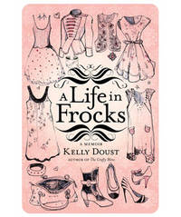 A Life in Frocks by Kelly Doust