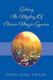 Solving The Mystery Of Chinese Magic Squares by Fung-Yuel Chang