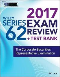 Wiley FINRA Series 62 Exam Review 2017 by Wiley