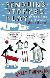 Penguins Stopped Play: Eleven Village Cricketers Take on the World by Harry Thompson image