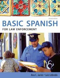 Spanish for Law Enforcement: Basic Spanish Guide Series by Ana C Jarvis image