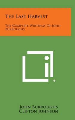 The Last Harvest: The Complete Writings of John Burroughs by John Burroughs image