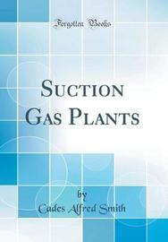 Suction Gas Plants (Classic Reprint) by Cades Alfred Smith image