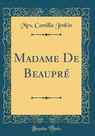 Madame de Beaupr� (Classic Reprint) by Mrs Camilla Jenkin