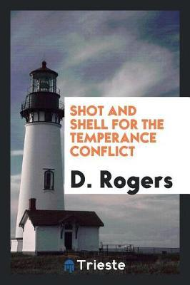 Shot and Shell for the Temperance Conflict by D Rogers