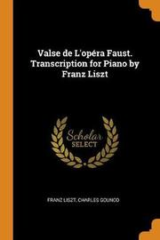 Valse de l'Op ra Faust. Transcription for Piano by Franz Liszt by Franz Liszt
