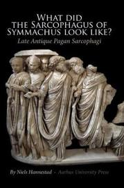 What did the Sarcophagus of Symmachus Look Like? by Niels Hannestad