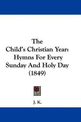 The Child's Christian Year: Hymns For Every Sunday And Holy Day (1849) image
