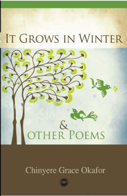 It Grows In Winter And Other Poems by Chinyere Grace Okafor
