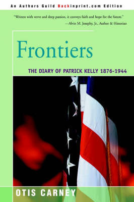 Frontiers: The Diary of Patrick Kelly 1876-1944 by Otis Carney