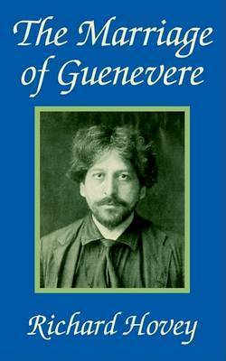 The Marriage of Guenevere by Richard Hovey