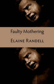 Faulty Mothering by Elaine Randell