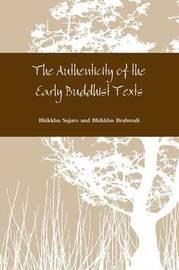The Authenticity of the Early Buddhist Texts by Bhikkhu Sujato and Bhikkhu Brahmali