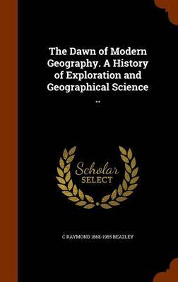 The Dawn of Modern Geography. a History of Exploration and Geographical Science .. by C Raymond 1868-1955 Beazley