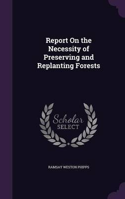 Report on the Necessity of Preserving and Replanting Forests by Ramsay Weston Phipps image