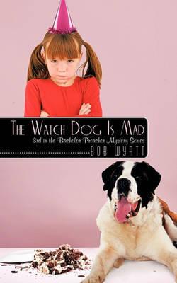 The Watch Dog Is Mad by Bob Wyatt