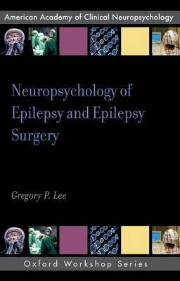 Neuropsychology of Epilepsy and Epilepsy Surgery by Gregory Lee